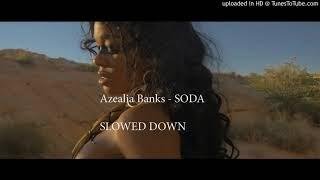Azealia Banks - SODA (SLOWED DOWN)