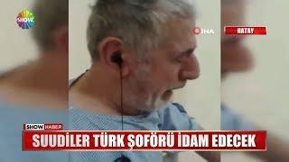 Suudiler Türk şoförü idam edecek