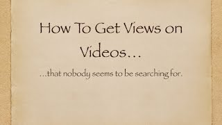 How To Get Views On Videos That Nobody Is Searching For
