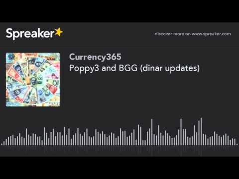 Poppy3 and BGG (dinar updates)