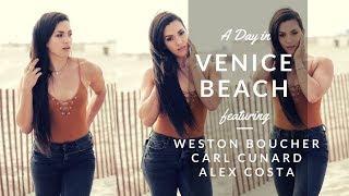 A DAY IN VENICE BEACH, LOS ANGELES – ft. Weston Boucher, Carl Cunard & Alex Costa