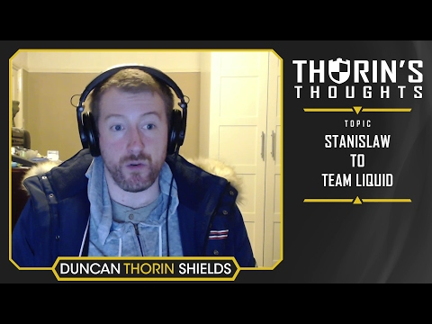 Thorin's Thoughts - Stanislaw to Team Liquid (CS:GO)