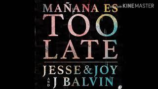 Jesse & Joy And J Balvin - Mañana Es Too Late