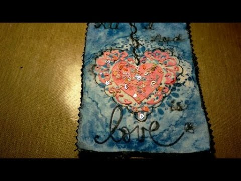 Mixed Media Fabric Journal Page 1:  All you need is love.