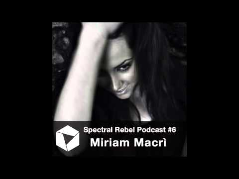 Spectral Rebel Podcast #6 MIRIAM MACRI
