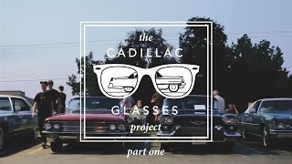 Cadillac Glasses Pt: 1 Introduction