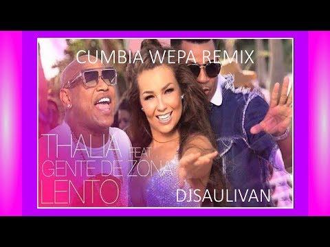 THALIA FEAT GENTE DE ZONA -LENTO (CUMBIA WEPA REMIX DJSAULIVAN)