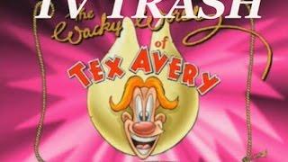 TV Trash: 220 - The Wacky World Of Tex Avery