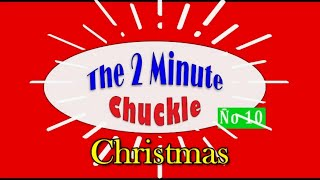 The monthly 2 Minute Chuckle - Part 10 - it must be Christmas!