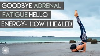 Goodbye Adrenal Fatigue! FINALLY - How I Cured It