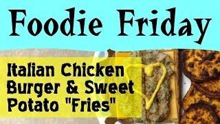 "Italian Chicken Burger & Sweet Potato ""fries"" - Foodie Friday #2 - Parodeejay"