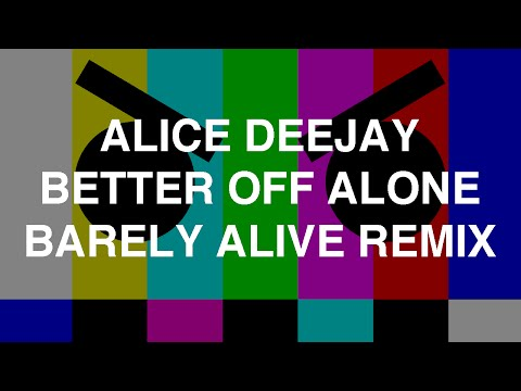 Alice Deejay - Better Off Alone (Barely Alive Remix)