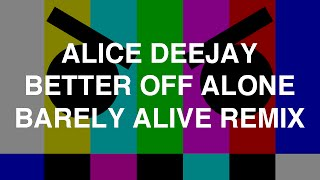 Alice Deejay Better Off Alone Barely Alive Remix.mp3