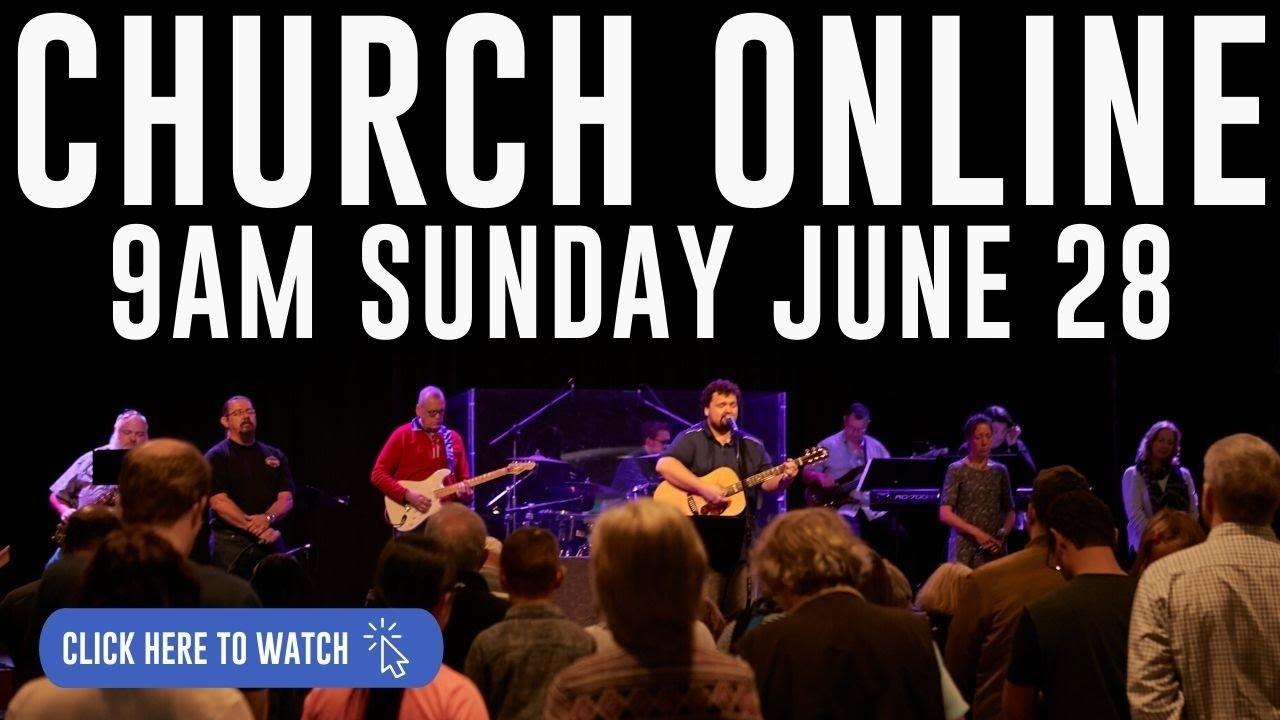 Church Online - Sunday Service June 28