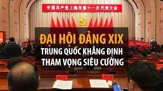 Nhìn lại 2017: Tham vọng siêu cường của Trung Quốc tại Đại hội Đảng XIX