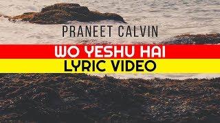 Wo Yeshu hai | Praneet Calvin | Lyric Video | Hindi Christian Music