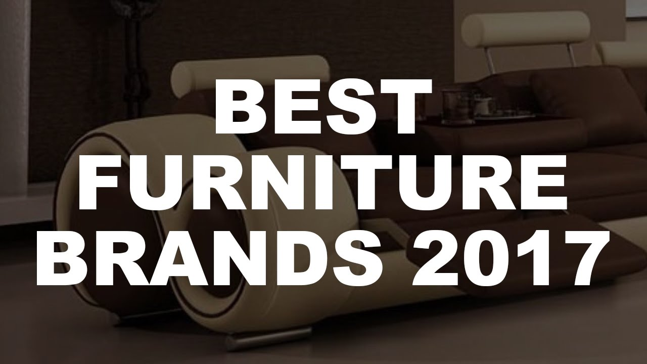 The Best Furniture Brands 2017 - YouTube