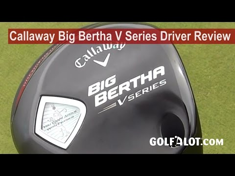 Callaway Big Bertha V Series Driver Review By Golfalot