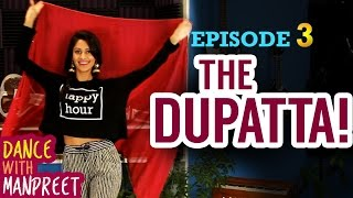 "Dance With Manpreet | Episode 3 | ""The Dupatta!"""