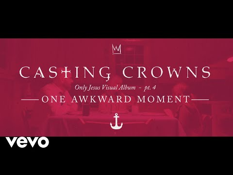 Casting Crowns - One Awkward Moment, Only Jesus Visual Album: Part 4 Mp3