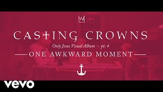 Casting Crowns - One Awkward Moment, Only Jesus Visual Album: Part 4