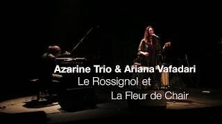 Azarine Trio & Ariana Vafadari Live - Le Rossignol et la Fleur de Chair -
