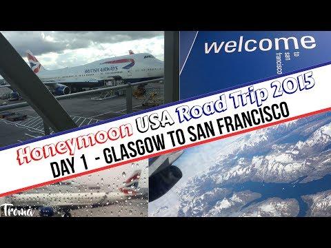 2015 USA Southwest Road Trip - Day 1 - Glasgow to San Francisco   Troy & Emma
