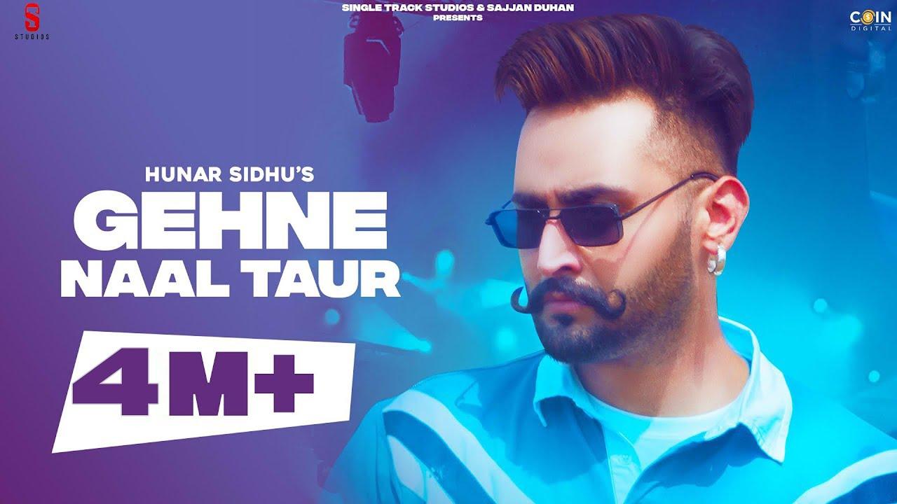 Gehne Naal Taur (Official Video) Hunar Sidhu | New Punjabi Songs 2021 | Trending Punjabi Song 2021