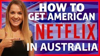 How To Get American Netflix in Australia 2018