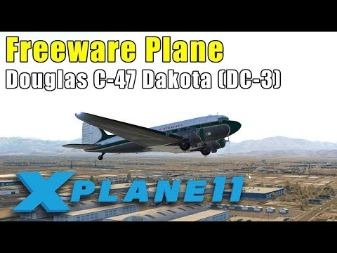 X-Plane 11: Freeware Plane - AMAZING Douglas C-47 (DC-3) in BETA...GET THIS PLANE!