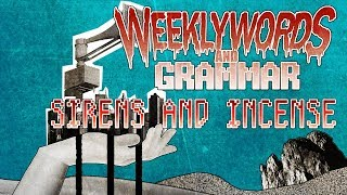 Weekly Words and Grammar - Sirens and Incense