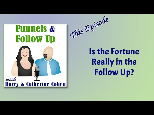 Is the Fortune Really in the Follow Up? | Funnels & Follow Up