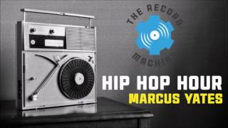 The Record Machine Hip Hop Hour Feat. Marcus Yates