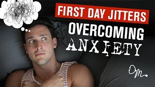 OVERCOMING ANXIETY FIRST DAY NERVOUS JITTERS Doctor Mike