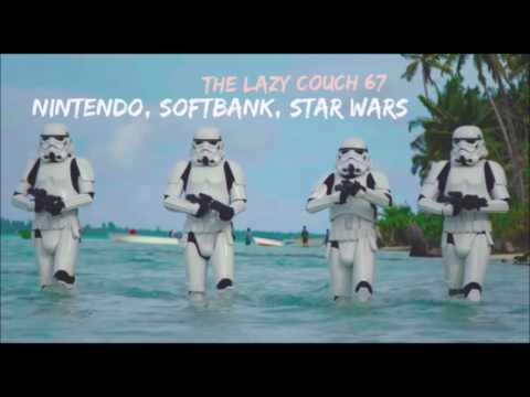 The Lazy Couch Podcast Ep 67: Nintendo, SoftBank, Star Wars