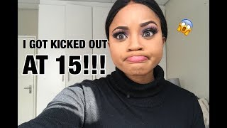 STORYTIME: I GOT KICKED OUT AT 15!!!!!!!! | SOUTH AFRICAN YOUTUBER