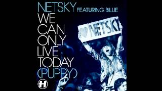Netsky - We Can Only Live Today (Puppy) (feat Billie) (Lemaitre Remix) [Extended Mix]