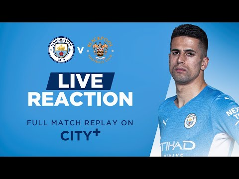 MANCHESTER CITY 4-1 BLACKPOOL | FINAL PRE SEASON FRIENDLY | MATCHDAY LIVE SHOW