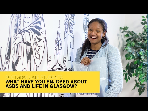 What have you enjoyed about the Adam Smith Business School and life in Glasgow?