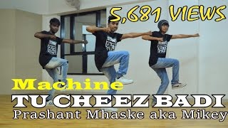 TU CHEEZ BADI |  DANCE CHOREOGRAPHY | MACHINE | PRASHANT MHASKE