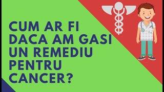 Cum Ar Fi să găsim un remediu pentru cancer
