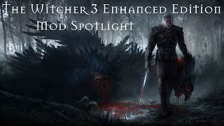 The Witcher 3 - Enhanced Edition Mod Spotlight