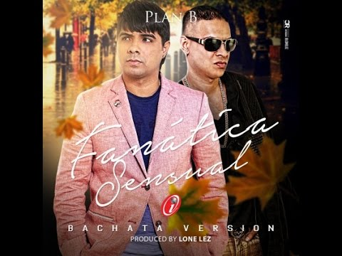 Fanatica Sensual-Plan B (Version Bachata)