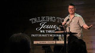 Talking to Jesus week 4 | Pastor Matt McDonald | Common Ground Church