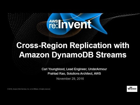 AWS re:Invent 2016: Cross-Region Replication with Amazon DynamoDB Streams (DAT201)