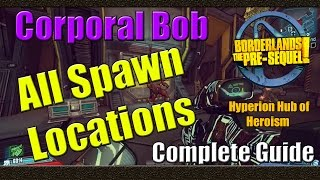 Borderlands The Pre Sequel | Corporal Bob all Spawn Locations | Full Guide | Hyperion Hub of Heroism