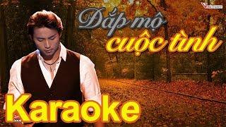 Karaoke Đắp mộ cuộc tình | Đan Nguyên