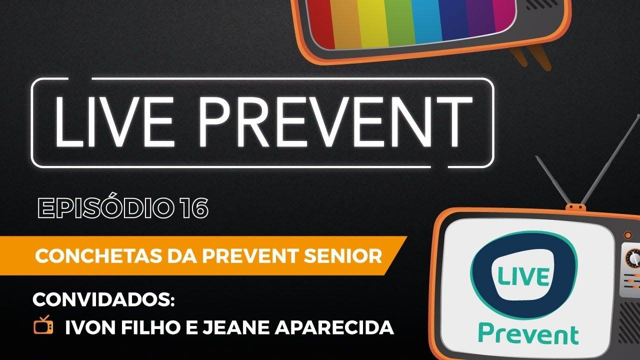 LIVE PREVENT 16 - CONCHETAS DA PREVENT SENIOR