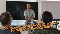 Do I Have To Put Myself Out There To Make Money Online?   #AskStefan