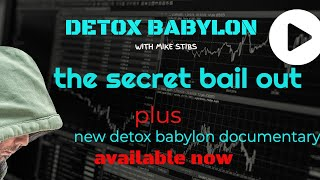 The Super Secret Financial Bail out!! PLUS the release of Detox Babylon's first documentary.